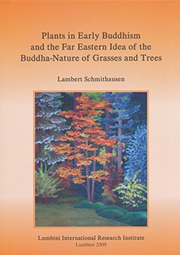 Plants in Early Buddhism and the Far Eastern Idea of the Buddha-Nature of Grasses and Trees (Publications of the Lumbini International Research Institute)
