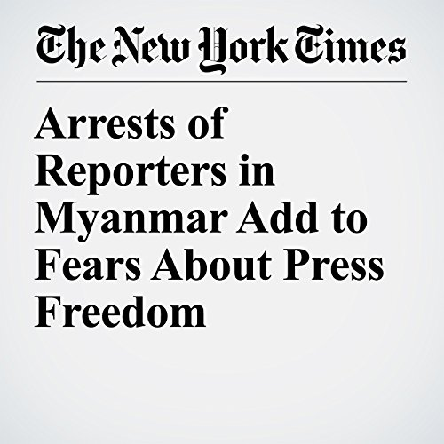 Arrests of Reporters in Myanmar Add to Fears About Press Freedom copertina