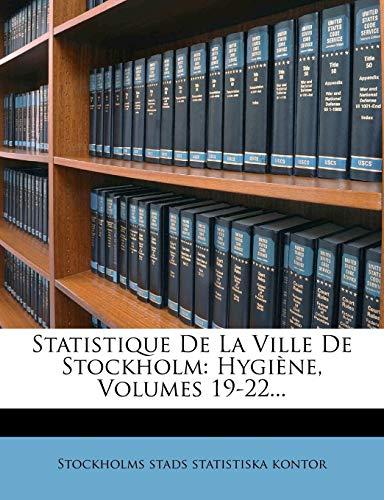 Statistique De La Ville De Stockholm: Hygiène, Volumes 19-22...: Hygiene, Volumes 19-22...