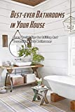 Best-ever Bathrooms In Your House: Some Useful Tips For Editing And Decorating Your Bathrooms: Bathroom Edit (English Edition)