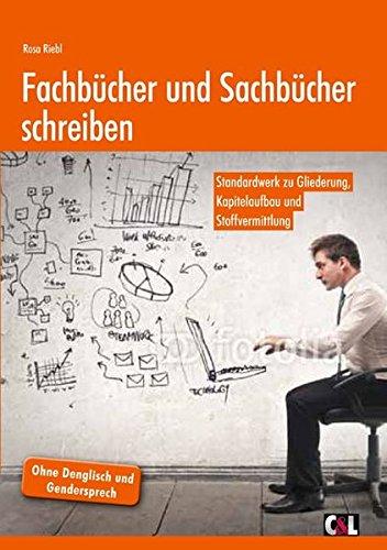 Fachbücher und Sachbücher schreiben: Standardwerk zu Gliederung, Kapitelaufbau und Stoffvermittlung