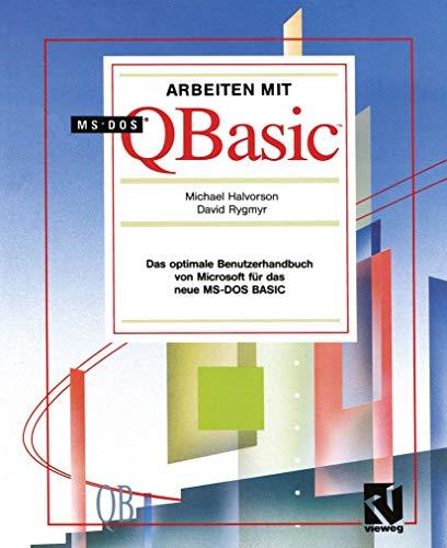 Arbeiten Mit Ms-DOS QBASIC: Das Optimale Benutzerhandbuch Von Microsoft Für Das Neue Ms-DOS Basic