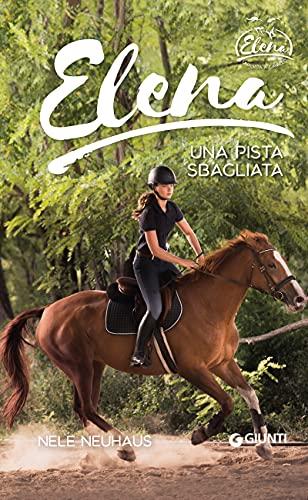 Elena. Una pista sbagliata (Una vita a cavallo Vol. 6)