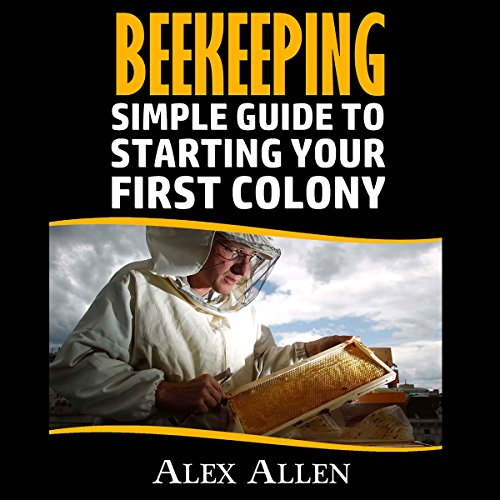 Beekeeping     A Simple Guide to Starting Your First Colony              By:                                                                                                                                 Alex Allen                               Narrated by:                                                                                                                                 Benjamin Cairns                      Length: 57 mins     2 ratings     Overall 3.5