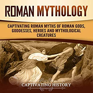 Roman Mythology: Captivating Roman Myths of Roman Gods, Goddesses, Heroes and Mythological Creatures cover art
