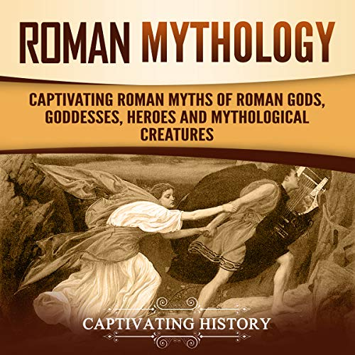 Roman Mythology: Captivating Roman Myths of Roman Gods, Goddesses, Heroes and Mythological Creatures audiobook cover art