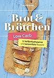 Low Carb Brot & Brötchen: 50 kohlenhydratarme und weizenfreie Rezeptideen
