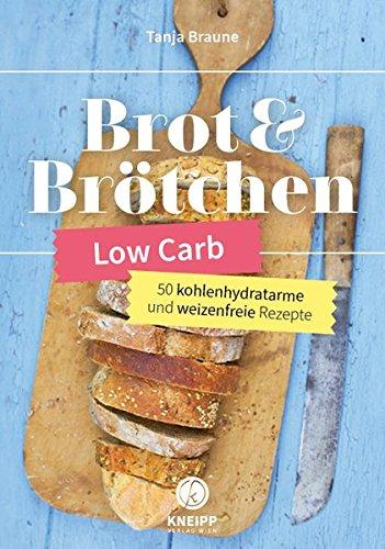 Low Carb Brot & Brötchen: 50 kohlenhydratarme und weizenfreie Rezeptideen: 60 kohlenhydratarme und weizenfreie Rezeptideen
