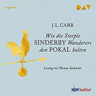 Wie die Steeple Sinderby Wanderers den Pokal holten                   By:                                                                                                                                 J. L. Carr                               Narrated by:                                                                                                                                 Thomas Sarbacher                      Length: 5 hrs and 11 mins     Not rated yet     Overall 0.0