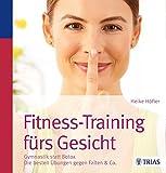 Fitness-Training fürs Gesicht: Gymnastik statt Botox; Die besten Übungen gegen Falten & Co. - Heike Höfler