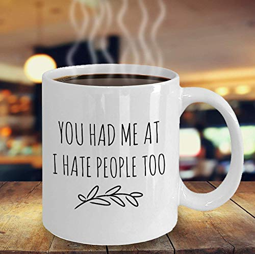 Funny I Love You Mug You Had Me At I Hate People Too INTJ Girlfriend Gift Boyfriend Gift Funny Anniversary Gift Antisocial Gift Idea 11 oz coffee mugs for men women