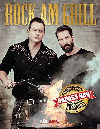 Rock am Grill: Die besten Grillrezepte der Kultband BossHoss - Ausgezeichnet mit dem Gourmand Cookbook Award als bestes deutschsprachiges Grillbuch