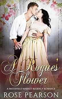 A Rogue's Flower: A Smithfield Market Regency Romance: Book 1 by [Rose Pearson]