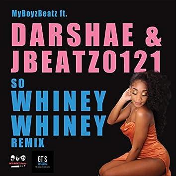 So Whiney Whiney (Remix) [feat. Darshae & Jbeatz0121]