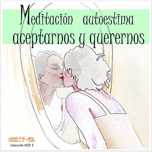 Meditación Autoestima Para Aceptarnos Y Querernos [Meditation to Accept and Love Ourselves]  By  cover art