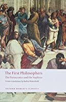 The First Philosopher: The Presocratics And Sophists (Oxford World's Classics)
