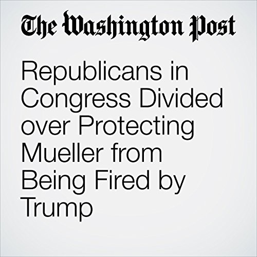 Republicans in Congress Divided over Protecting Mueller from Being Fired by Trump copertina