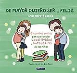 De mayor quiero ser... feliz: 6 cuentos para potenciar la positividad y autoestima de los niños (Emociones, valores y hábitos)