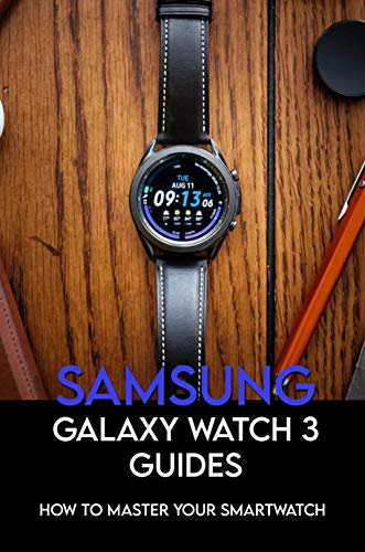 Samsung Galaxy Watch 3 Guides: How To Master Your Smartwatch: How To Use Samsung Galaxy Watch 3 (English Edition)