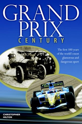 Grand Prix Century: First 100 Years Of The World's Most Glamorous and Dangerous Sport