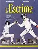 L'Escrime : La Technique - La Pratique -...