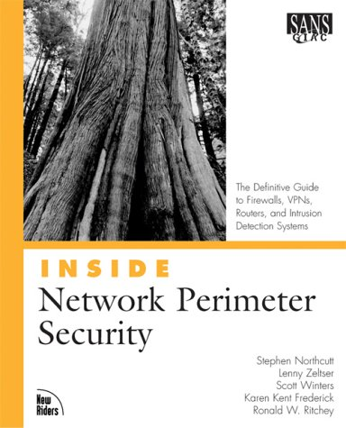 Inside Network Perimeter Security: The Definitive Guide to Firewalls, Virtual Private Networks (VPNs), Routers, and Intrusion Detection Systems