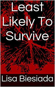 Least Likely To Survive (This is the End Book 1) by [Lisa Biesiada]