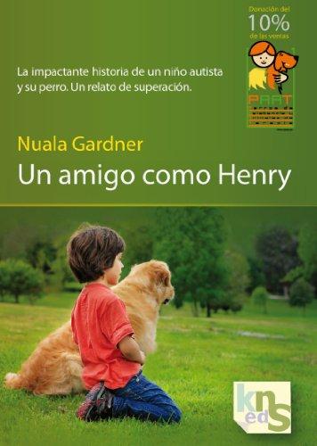 Un amigo como Henry: La impactante historia de un niño autista y su perro. Un relato de superación