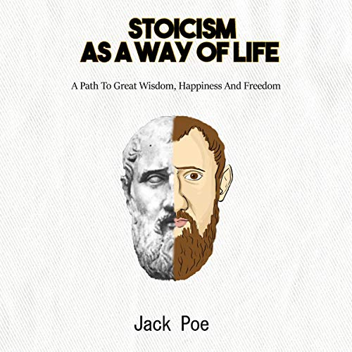 Stoicism as a Way of Life: A Path to Great Wisdom, Happiness, and Freedom.                   By:                                                                                                                                 Jack Poe                               Narrated by:                                                                                                                                 Sam Slydell                      Length: 3 hrs and 2 mins     Not rated yet     Overall 0.0