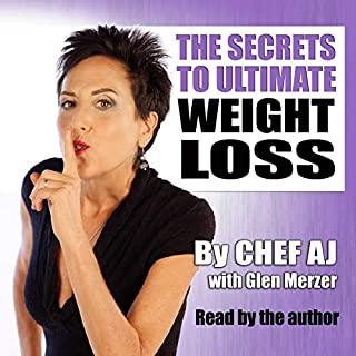 The Secrets to Ultimate Weight Loss     A Revolutionary Approach to Conquer Cravings, Overcome Food Addiction, and Lose Weight Without Going Hungry              Written by:                                                                                                                                 Chef AJ,                                                                                        Glen Merzer                               Narrated by:                                                                                                                                 Chef AJ                      Length: 5 hrs and 29 mins     6 ratings     Overall 5.0