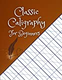 Classic Caligraphy For Beginners: Hand Lettering Design Workbook Minful Lettering Italics Beautiful Handwriting, Lower Case Handwriting Practise Book, Hand Lettering Practice Sheets To Trace