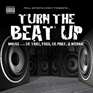 Turn The Beat Up (Mouse Feat. Lil' Trill, Foxx, Lil' Phat And Webbie)