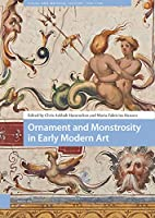 Ornament and Monstrosity in Early Modern Art (Visual and Material Culture, 1300-1700)