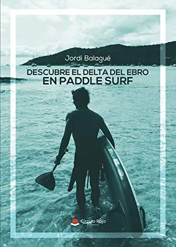 Descubre el Delta del Ebro en Paddle Surf