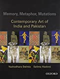 Memory, Metaphor, Mutations: The Contemporary Art of India and Pakistan