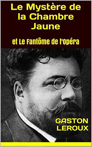 Le Mystère de la Chambre Jaune: et Le Fantôme de l'Opéra (French Edition)