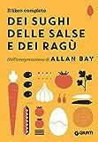 Il libro completo dei sughi, delle salse e dei ragù. Nell'interpretazione di Allan Bay...
