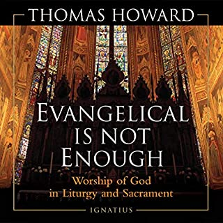 Evangelical Is Not Enough                   By:                                                                                                                                 Thomas Howard                               Narrated by:                                                                                                                                 Bernard M. Collins                      Length: 6 hrs and 59 mins     Not rated yet     Overall 0.0