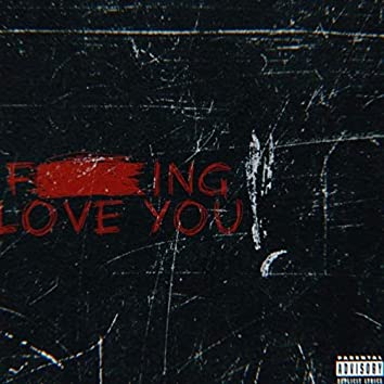 F***ING LOVE YOU