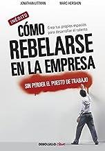Cómo rebelarse en la empresa sin perder el puesto de trabajo: Crea tus propios espacios para desarrollar el talento (Clav...