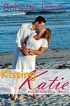 Kissing Katie (His Girl Next Door Book 1) by [Babette James]