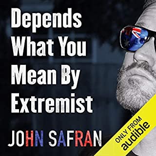 Depends What You Mean by Extremist     Going Rogue with Australian Deplorables              By:                                                                                                                                 John Safran                               Narrated by:                                                                                                                                 John Safran                      Length: 8 hrs and 36 mins     377 ratings     Overall 4.5
