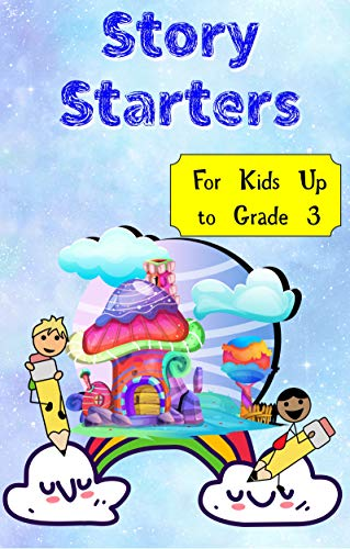 Story Starters: 100 Story Ideas for Kids up to Grade 3. Spark their imaginations....