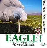 Eagle ! Les clés du golf par 100 grands pros