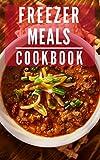 Freezer Meals Cookbook: Make Ahead Freezer Meals You Can Easily Make At Home (Make Ahead Freezer Recipes Book 1)