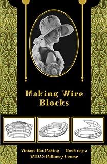 Making Wire Blocks -- Vintage Hat Making, Book 103-2 (WIDAS Millinery Course)