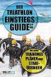 Der Triathlon Einstiegs Guide 2.0: Mit extra Trainingsplänen und Stabi-Übungen