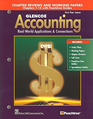 Glencoe Accounting First Year Course Chapter Reviews and Working Papers Chapters 1-13 with Peachtree Guides
