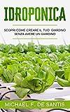 Idroponica: Scopri come creare un Giardino senza avere un Giardino