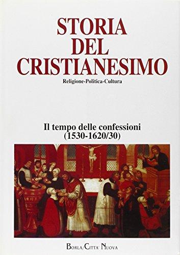 Storia del cristianesimo. Religione, politica, cultura. Il tempo delle confessioni (1530/1620-30) (Vol. 8)